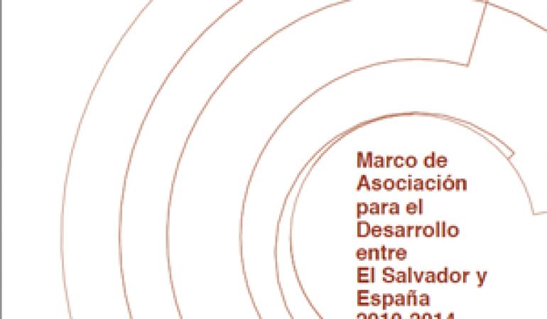 Marco de Asociación para el Desarrollo El Salvador y España 2010-2014