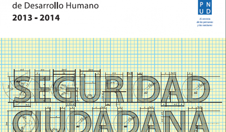 Informe Regional de Desarrollo Humano. Seguridad Ciudadana con rostro humano: diagnóstico y propuestas para América Latina 2013-2014