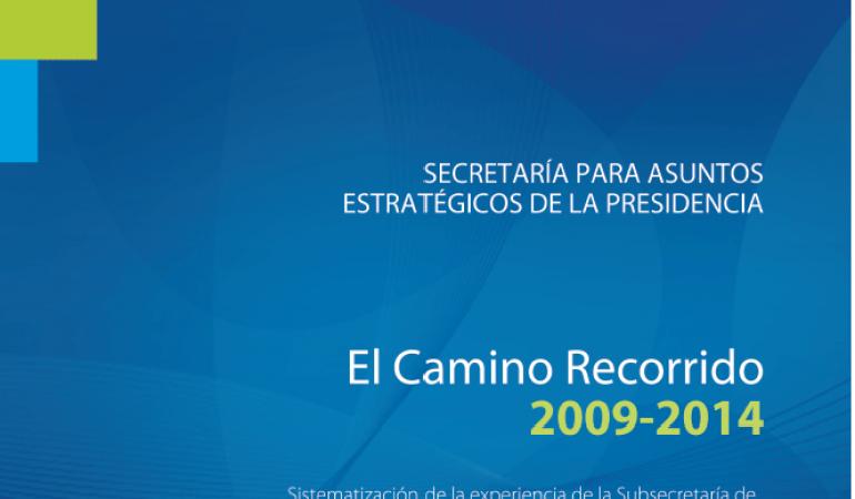 El camino recorrido 2009-2014. Sistematización de la experiencia de la Subsecretaría de Gobernabilidad y Modernización del Estado
