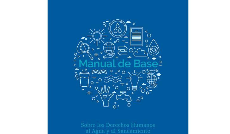 Manual de Base sobre los Derechos Humanos al Agua y al Saneamiento en Latinoamérica y el Caribe