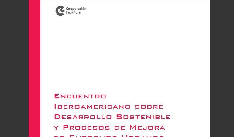 Encuentro iberoamericano sobre desarrollo sostenible y procesos de mejora de entornos urbanos