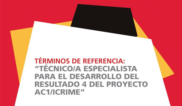 TDR Técnico/a Especialista para el desarrollo del Resultado 4 del proyecto AC1/ICRIME
